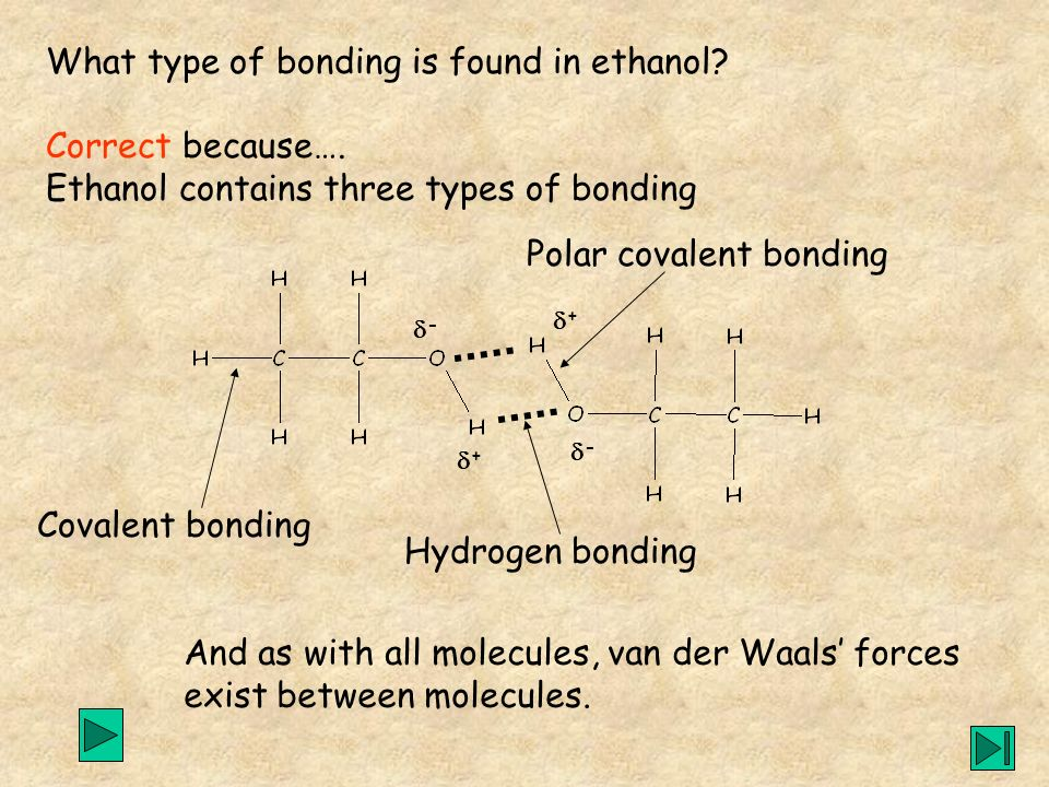 What type of bonding is found in ethanol Correct because….