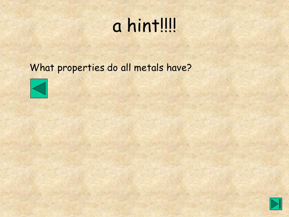 a hint!!!! What properties do all metals have