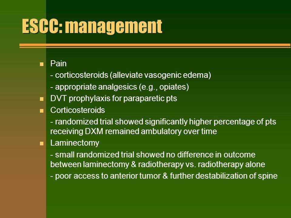 ESCC: management Pain - corticosteroids (alleviate vasogenic edema)