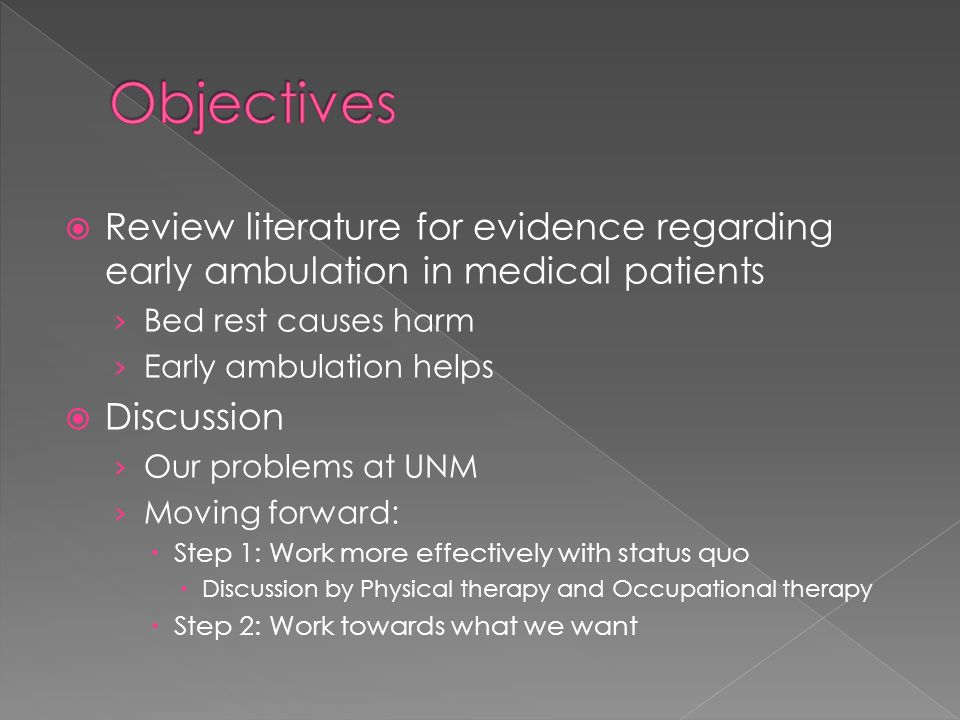 Objectives Review literature for evidence regarding early ambulation in medical patients. Bed rest causes harm.