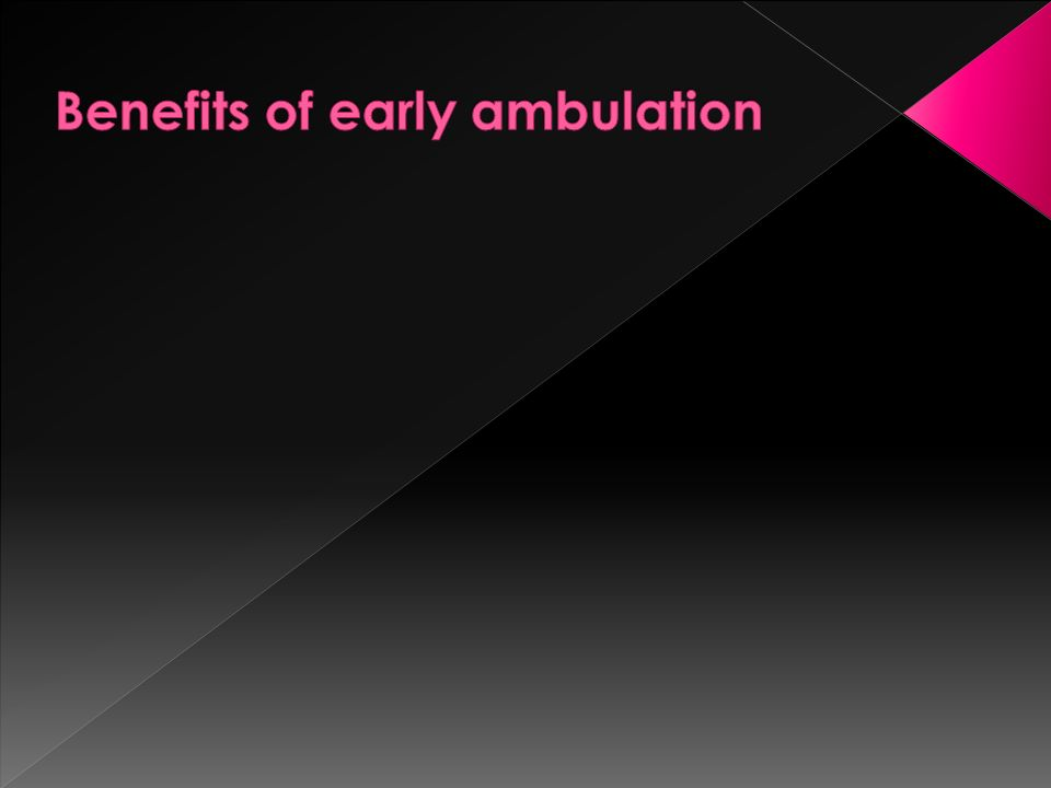 Benefits of early ambulation