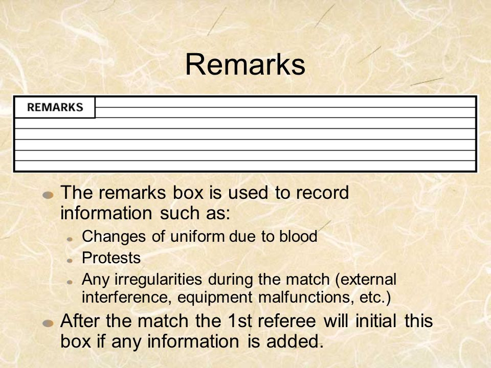 Remarks The remarks box is used to record information such as:
