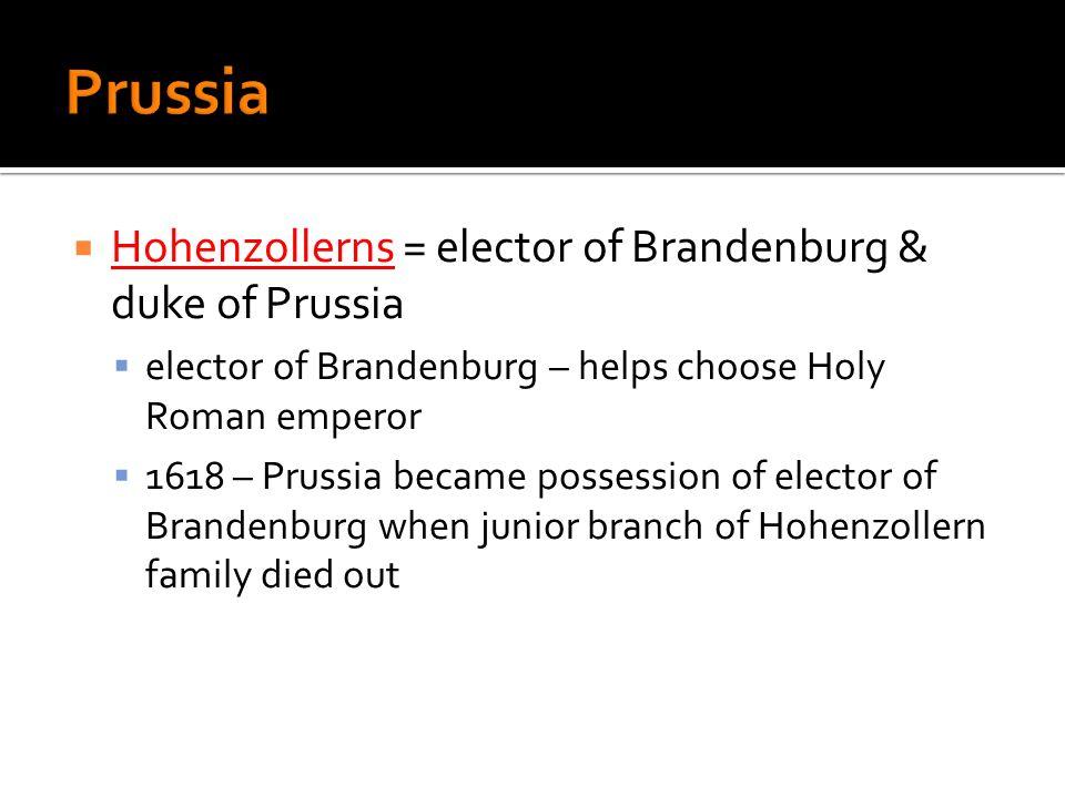 Prussia Hohenzollerns = elector of Brandenburg & duke of Prussia