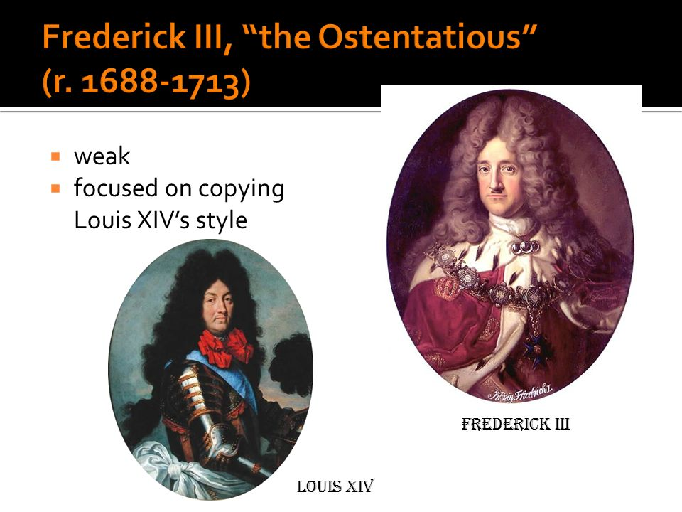 Frederick III, the Ostentatious (r. 1688-1713)