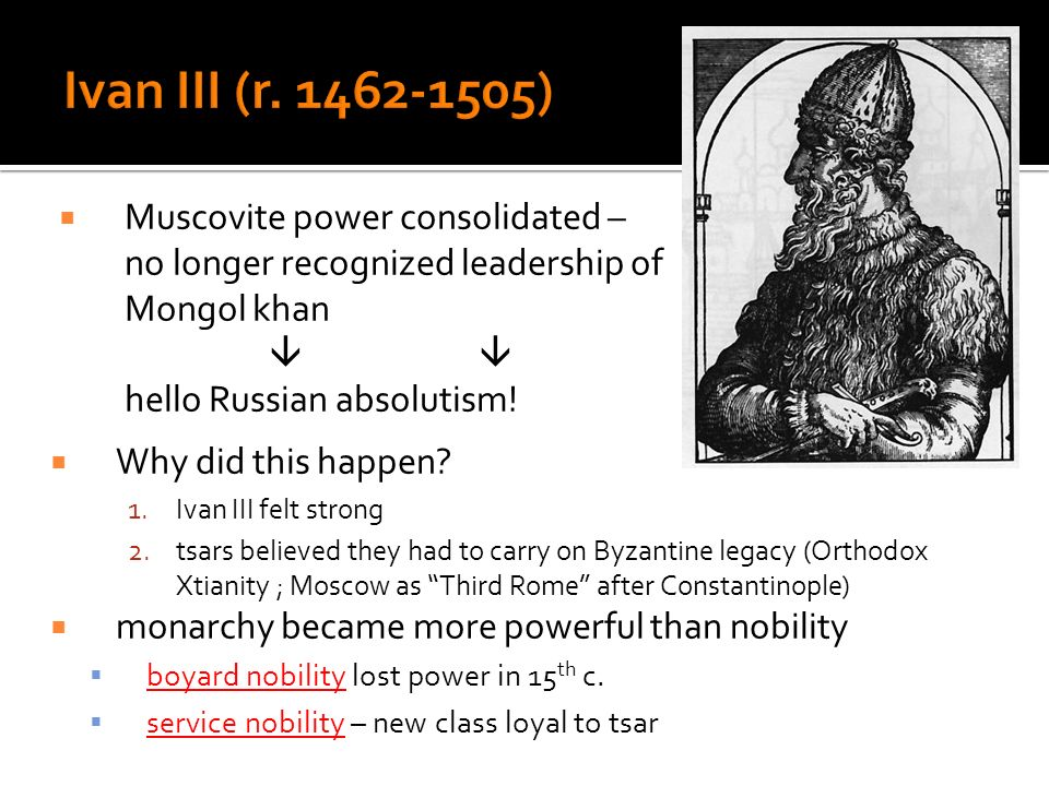Ivan III (r. 1462-1505) Muscovite power consolidated – no longer recognized leadership of Mongol khan.