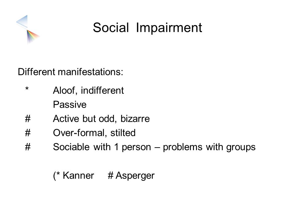 Social Impairment Different manifestations: * # Aloof, indifferent