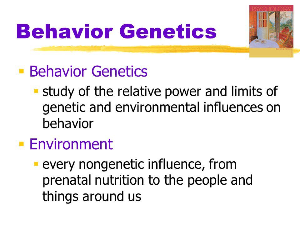 Behavior Genetics Behavior Genetics Environment