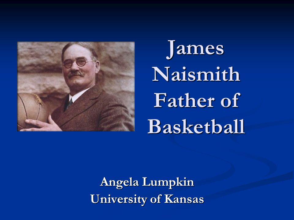 James Naismith Father of Basketball