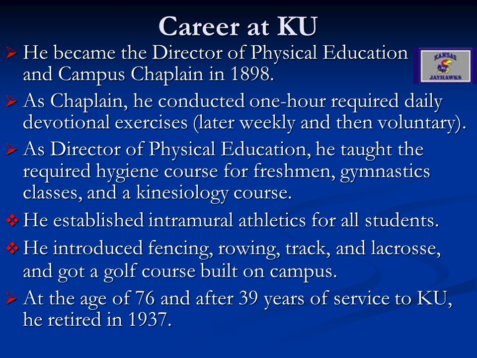Career at KU He became the Director of Physical Education and Campus Chaplain in 1898.