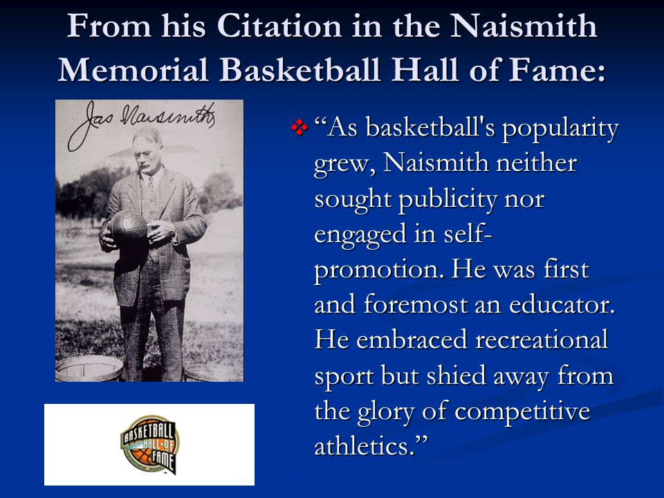 From his Citation in the Naismith Memorial Basketball Hall of Fame: