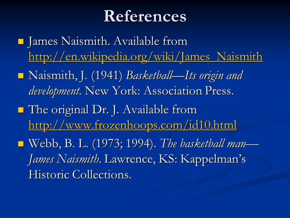 References James Naismith. Available from http://en.wikipedia.org/wiki/James_Naismith.