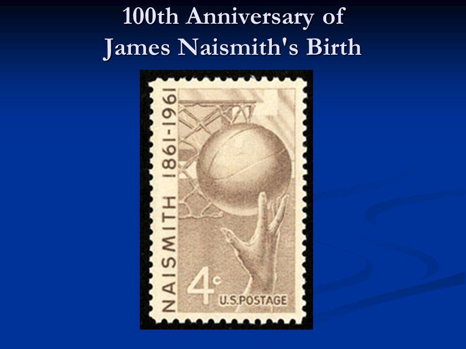 100th Anniversary of James Naismith s Birth