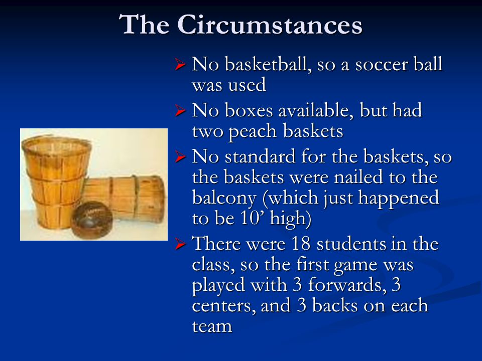 The Circumstances No basketball, so a soccer ball was used