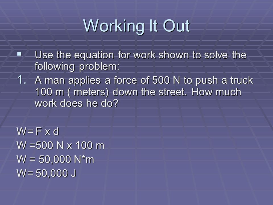 Working It Out Use the equation for work shown to solve the following problem: