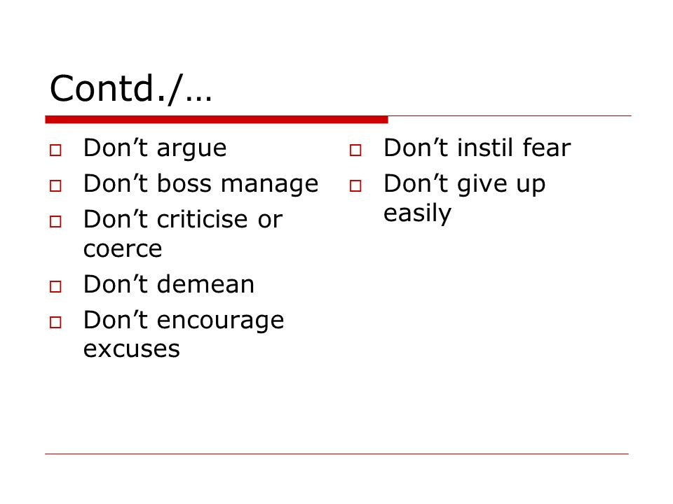 Contd./… Don't argue Don't boss manage Don't criticise or coerce