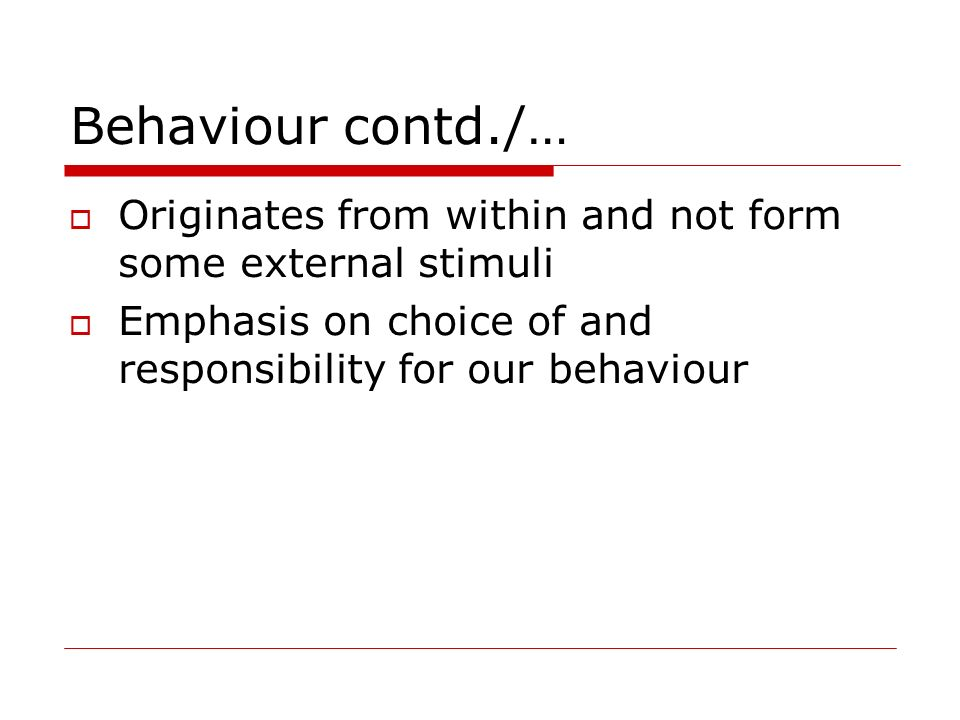 Behaviour contd./… Originates from within and not form some external stimuli.