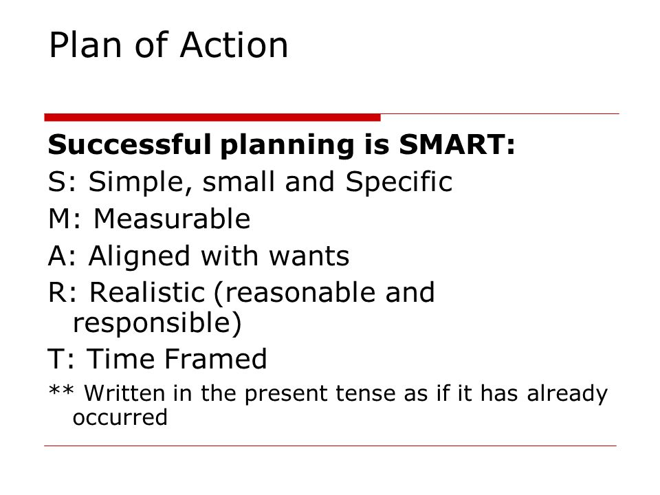 Plan of Action Successful planning is SMART: