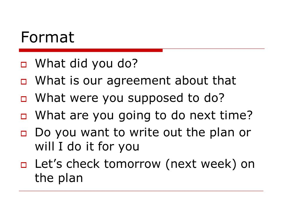 Format What did you do What is our agreement about that