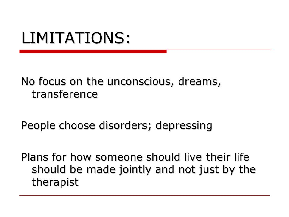 LIMITATIONS: No focus on the unconscious, dreams, transference