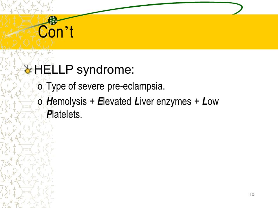 Con't HELLP syndrome: Type of severe pre-eclampsia.