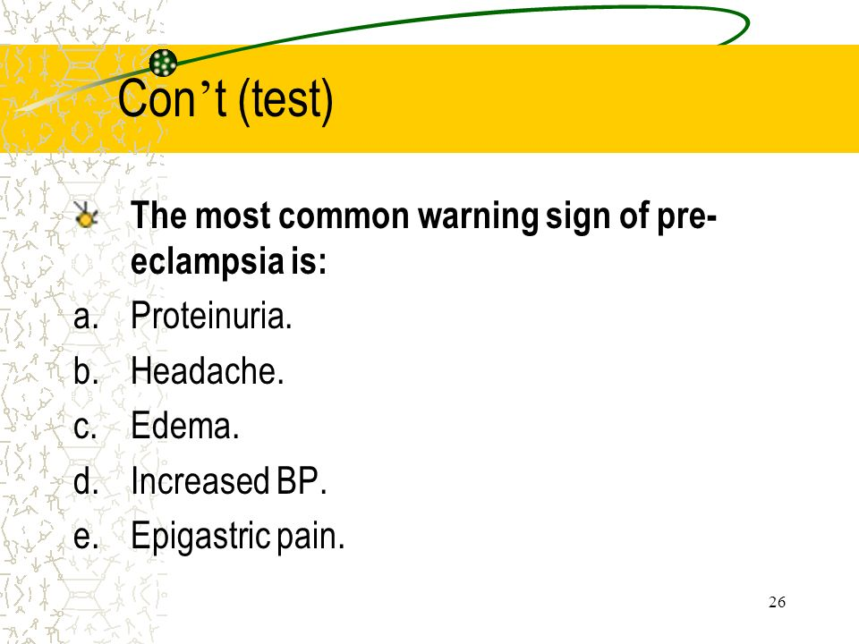 Con't (test) The most common warning sign of pre-eclampsia is:
