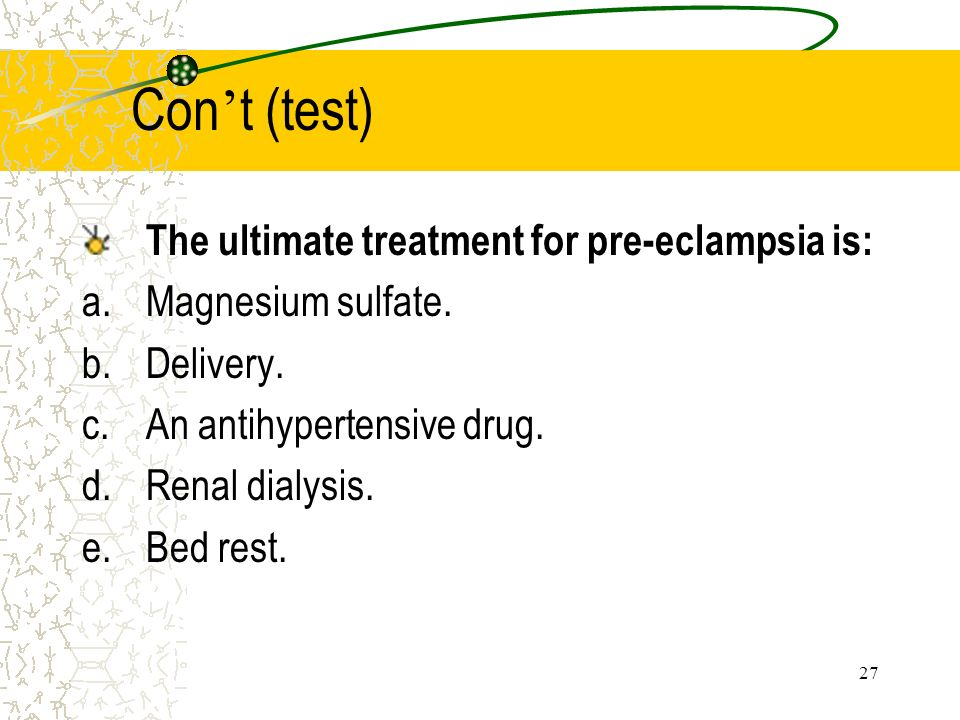 Con't (test) The ultimate treatment for pre-eclampsia is: