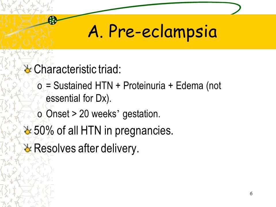 A. Pre-eclampsia Characteristic triad: 50% of all HTN in pregnancies.