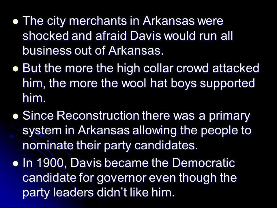 The city merchants in Arkansas were shocked and afraid Davis would run all business out of Arkansas.