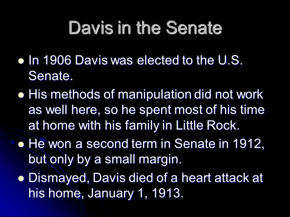 Davis in the Senate In 1906 Davis was elected to the U.S. Senate.