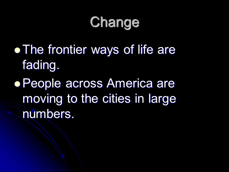 Change The frontier ways of life are fading.