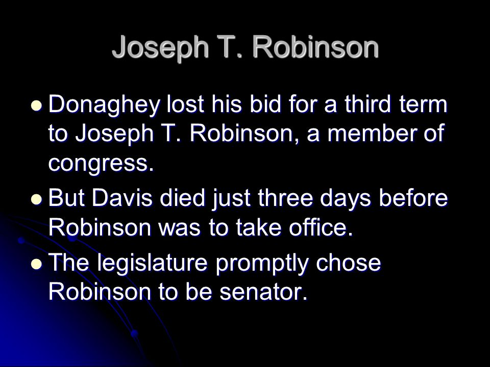 Joseph T. Robinson Donaghey lost his bid for a third term to Joseph T. Robinson, a member of congress.