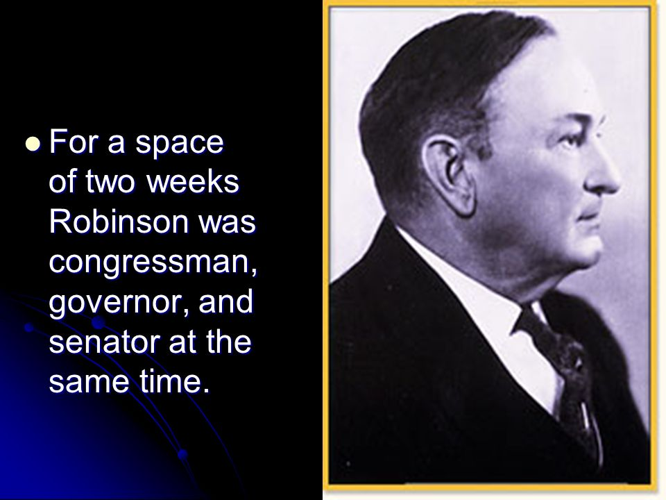 For a space of two weeks Robinson was congressman, governor, and senator at the same time.