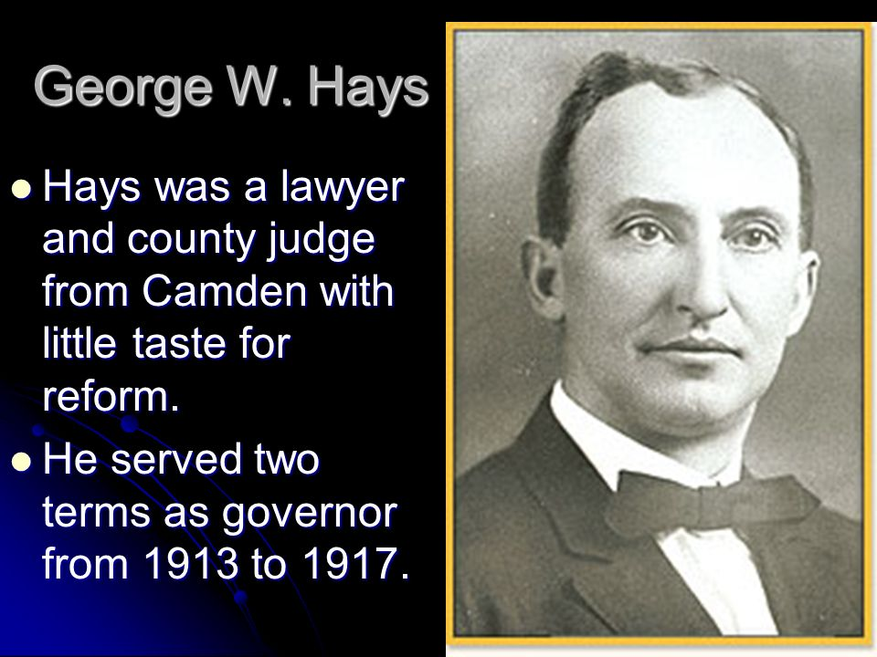 George W. Hays Hays was a lawyer and county judge from Camden with little taste for reform.