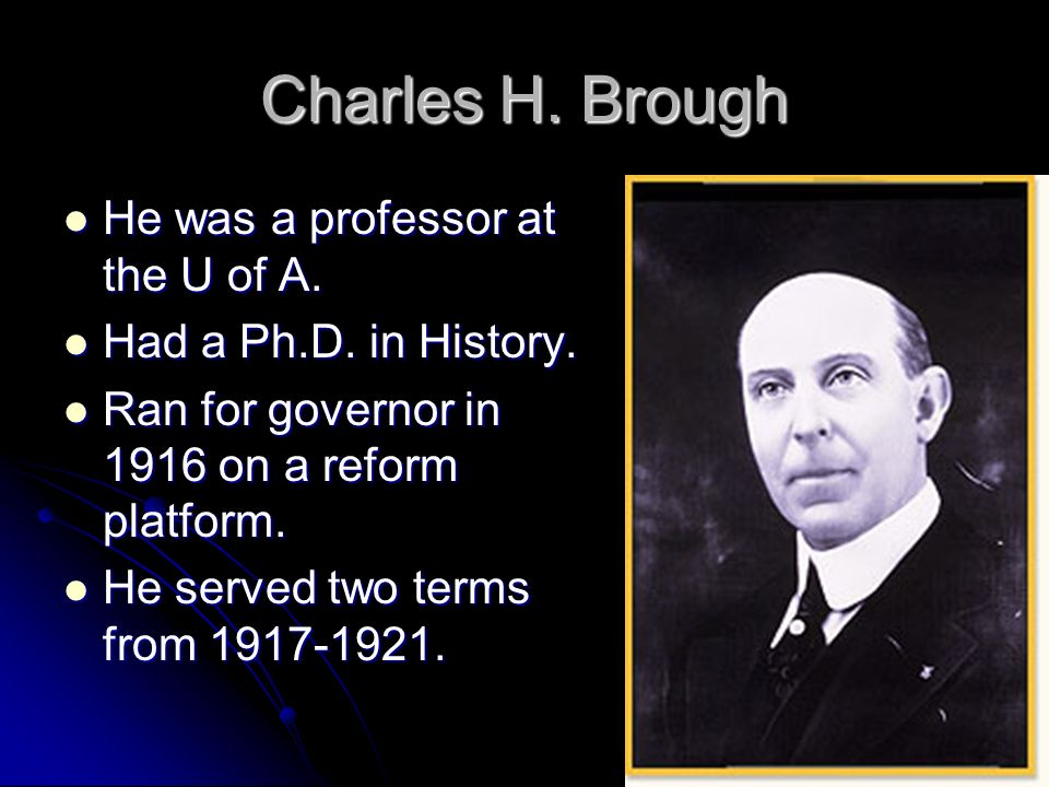 Charles H. Brough He was a professor at the U of A.