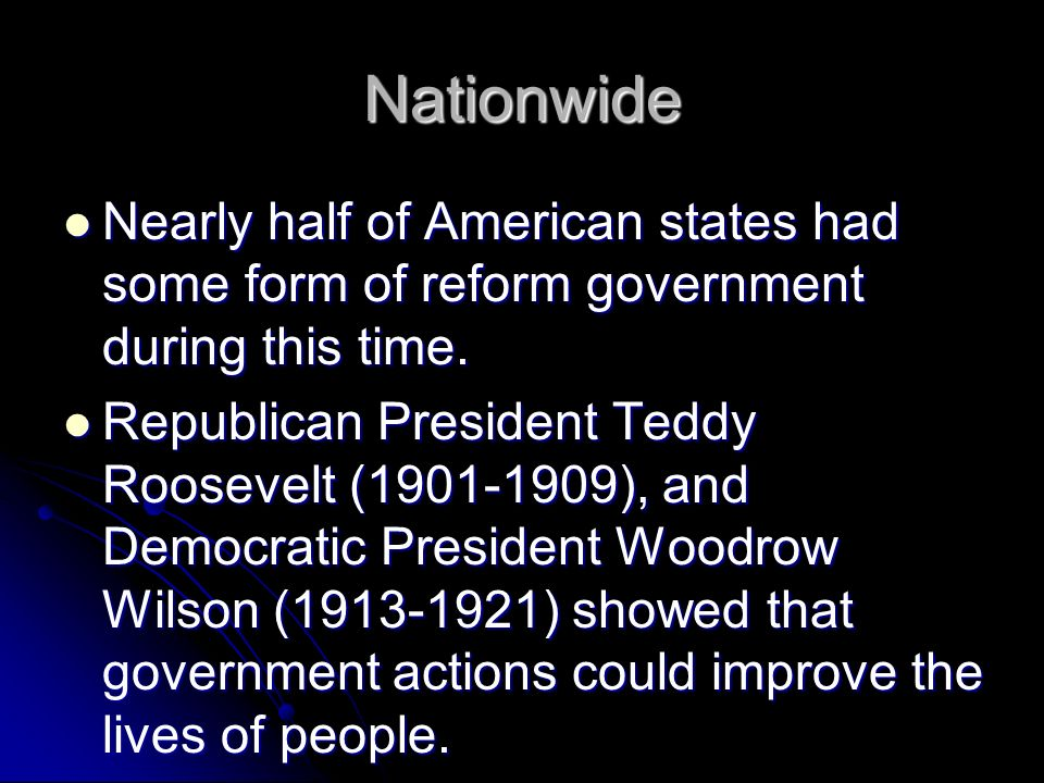 Nationwide Nearly half of American states had some form of reform government during this time.