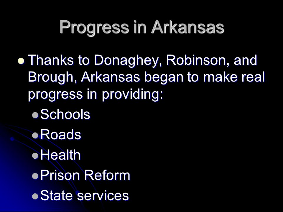 Progress in Arkansas Thanks to Donaghey, Robinson, and Brough, Arkansas began to make real progress in providing: