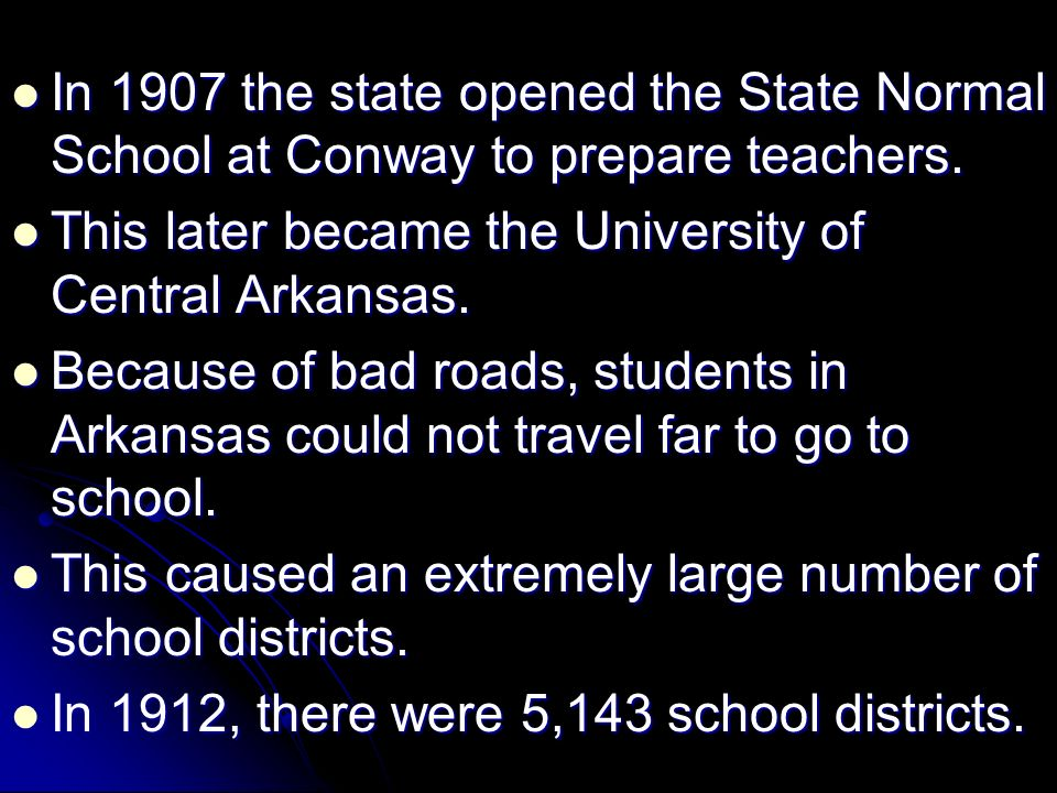 In 1907 the state opened the State Normal School at Conway to prepare teachers.