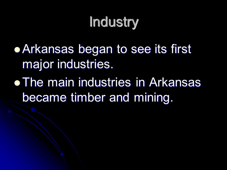 Industry Arkansas began to see its first major industries.