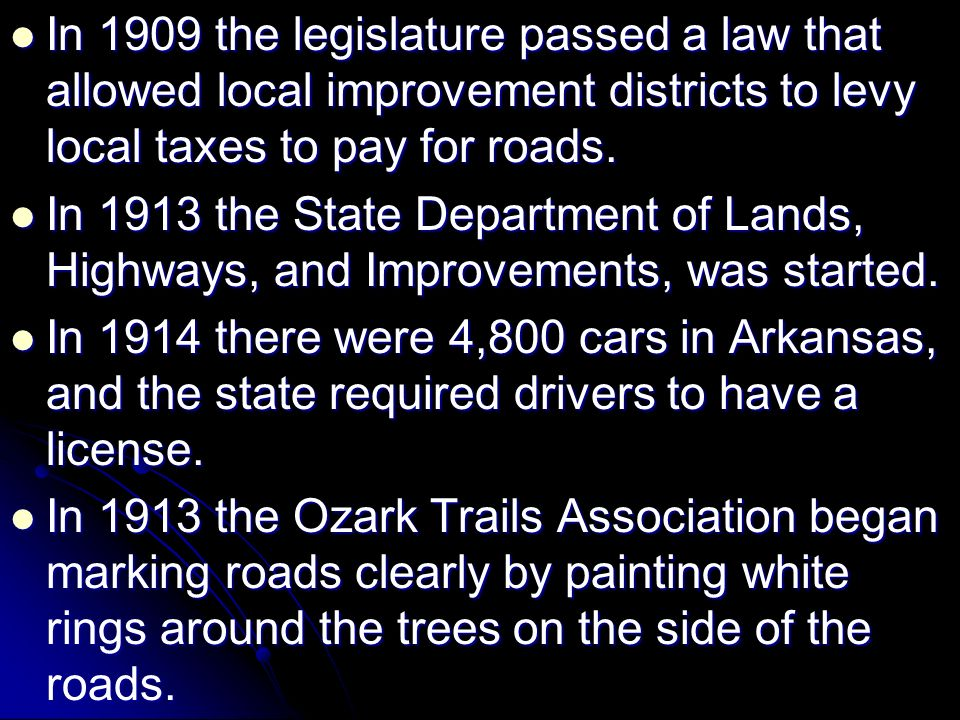 In 1909 the legislature passed a law that allowed local improvement districts to levy local taxes to pay for roads.