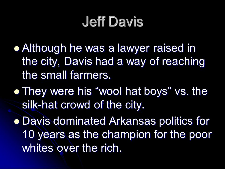 Jeff Davis Although he was a lawyer raised in the city, Davis had a way of reaching the small farmers.