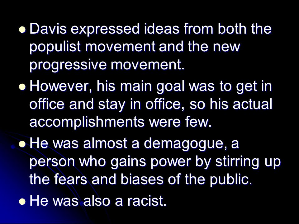 Davis expressed ideas from both the populist movement and the new progressive movement.