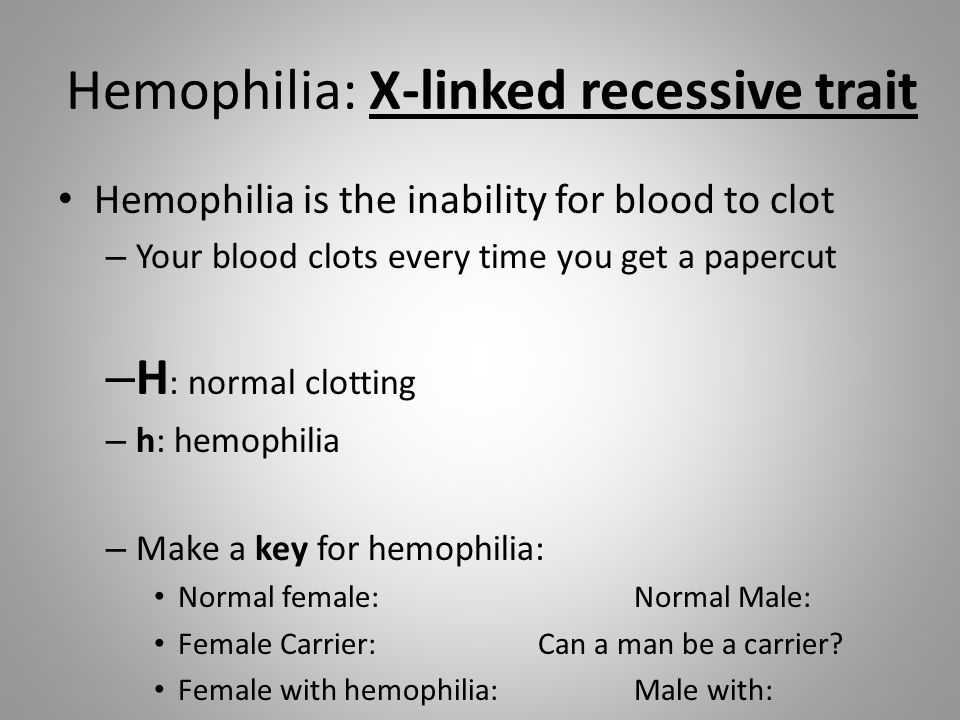 Hemophilia: X-linked recessive trait