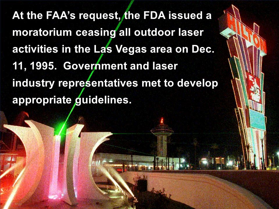 At the FAA's request, the FDA issued a moratorium ceasing all outdoor laser activities in the Las Vegas area on Dec.