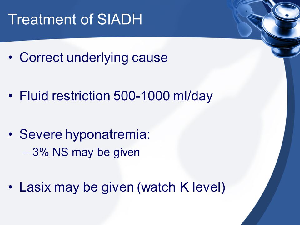 Treatment of SIADH Correct underlying cause