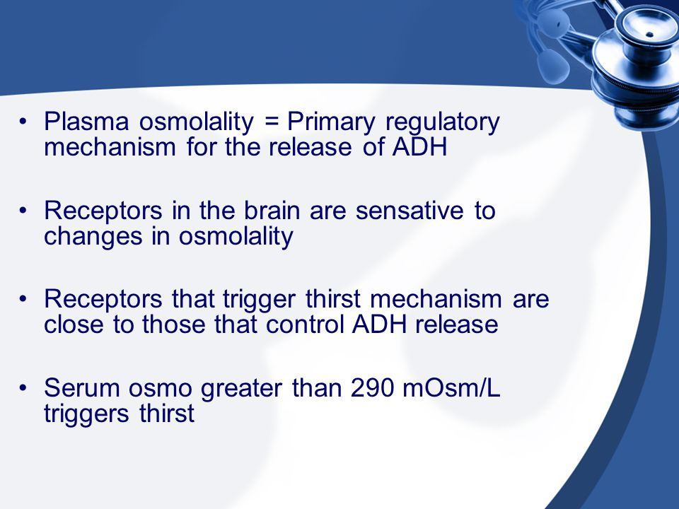 Plasma osmolality = Primary regulatory mechanism for the release of ADH