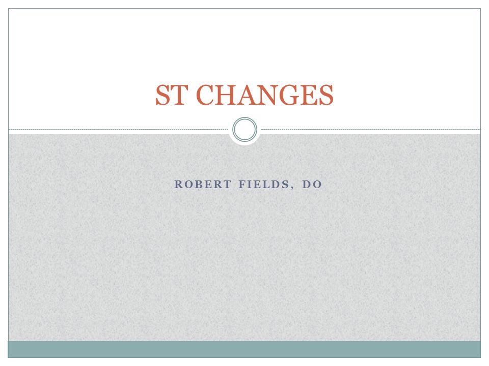 ST CHANGES Robert Fields, DO