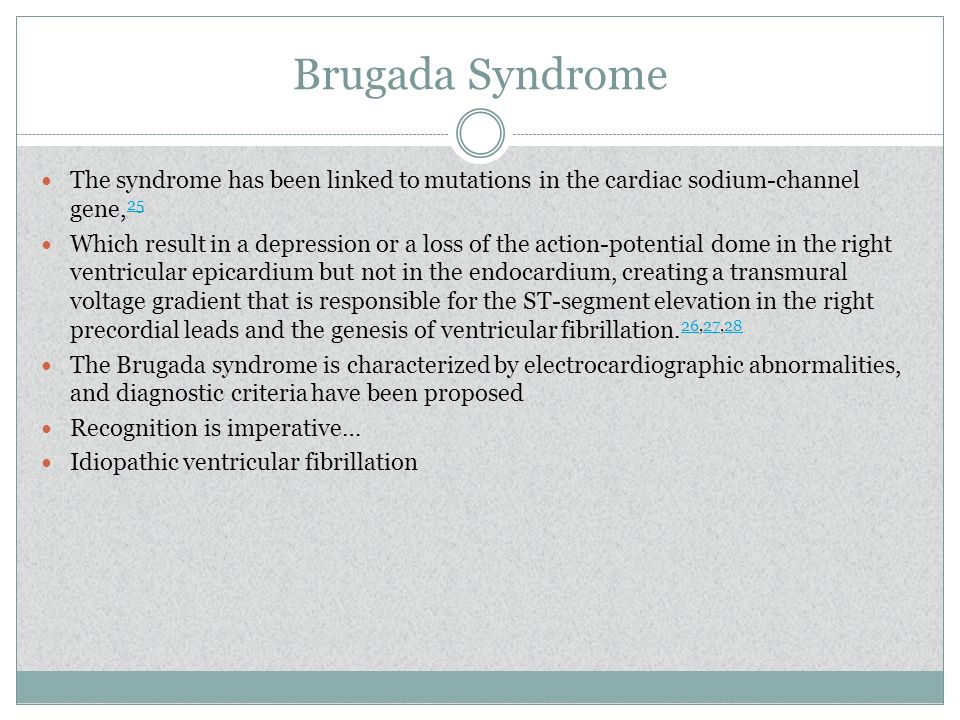 Brugada Syndrome The syndrome has been linked to mutations in the cardiac sodium-channel gene,25.