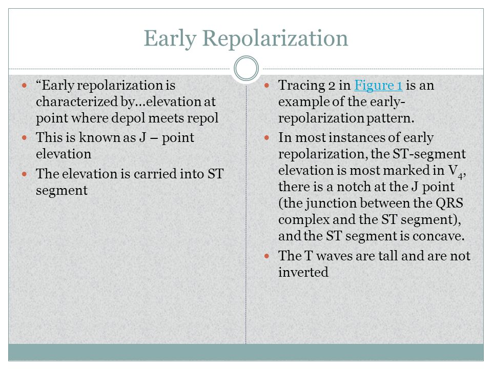 Early Repolarization Early repolarization is characterized by…elevation at point where depol meets repol.