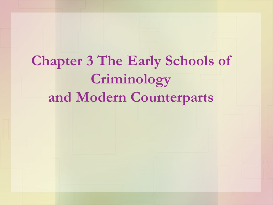 Chapter 3 The Early Schools of Criminology and Modern Counterparts