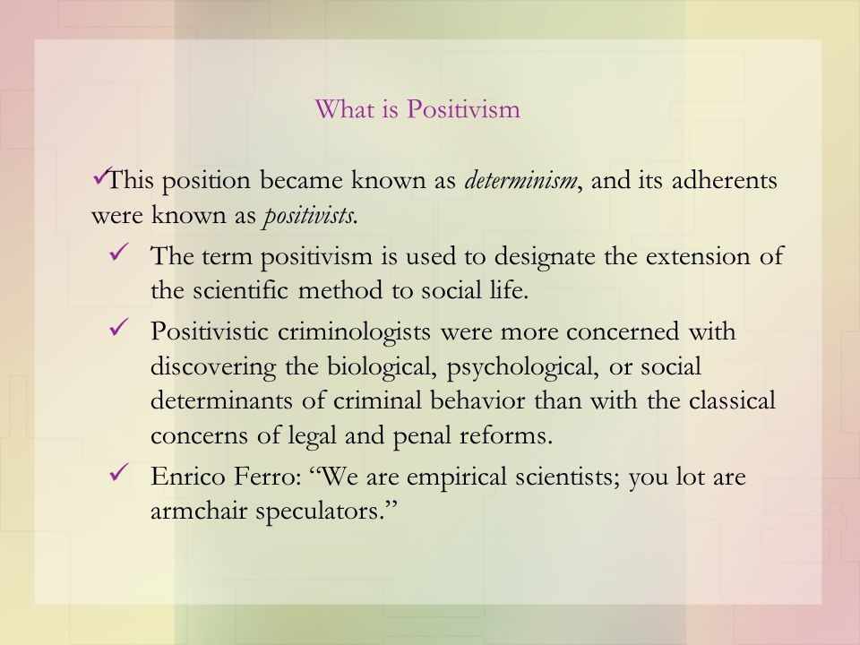 What is Positivism This position became known as determinism, and its adherents were known as positivists.